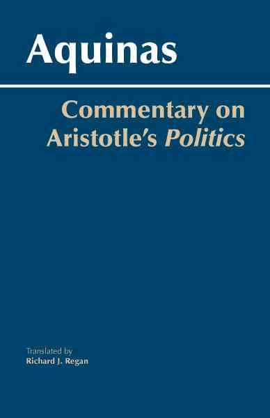 Commentary on Aristotle's Politics By Thomas, Aquinas, Saint/ Regan, Richard J. (TRN)